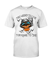 Too Weird To Live2 Classic T-Shirt tile