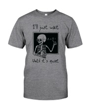 I Will Just Wait Until Classic T-Shirt front