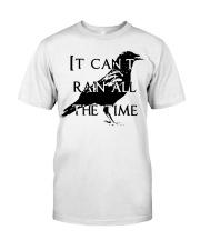 It Can Not Rain Classic T-Shirt front