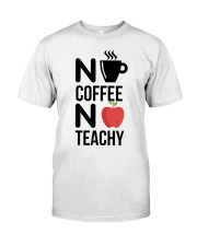 No Coffee No Teachy Classic T-Shirt front