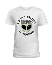 I Do Not Believe Ladies T-Shirt thumbnail
