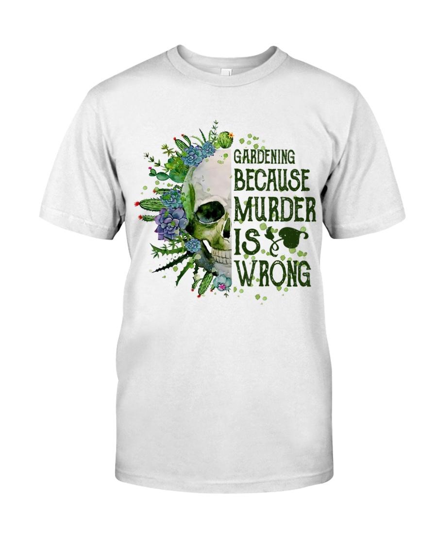 Gardening Because Murder Is Wrong Classic T-Shirt