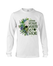 Gardening Because Murder Is Wrong Long Sleeve Tee thumbnail
