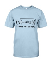 Things Just Got Real Classic T-Shirt front