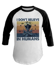 I Dont Believe In Humans Baseball Tee thumbnail