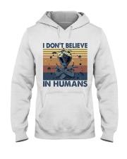 I Dont Believe In Humans Hooded Sweatshirt front