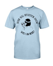 When Will Reflection Show Classic T-Shirt front