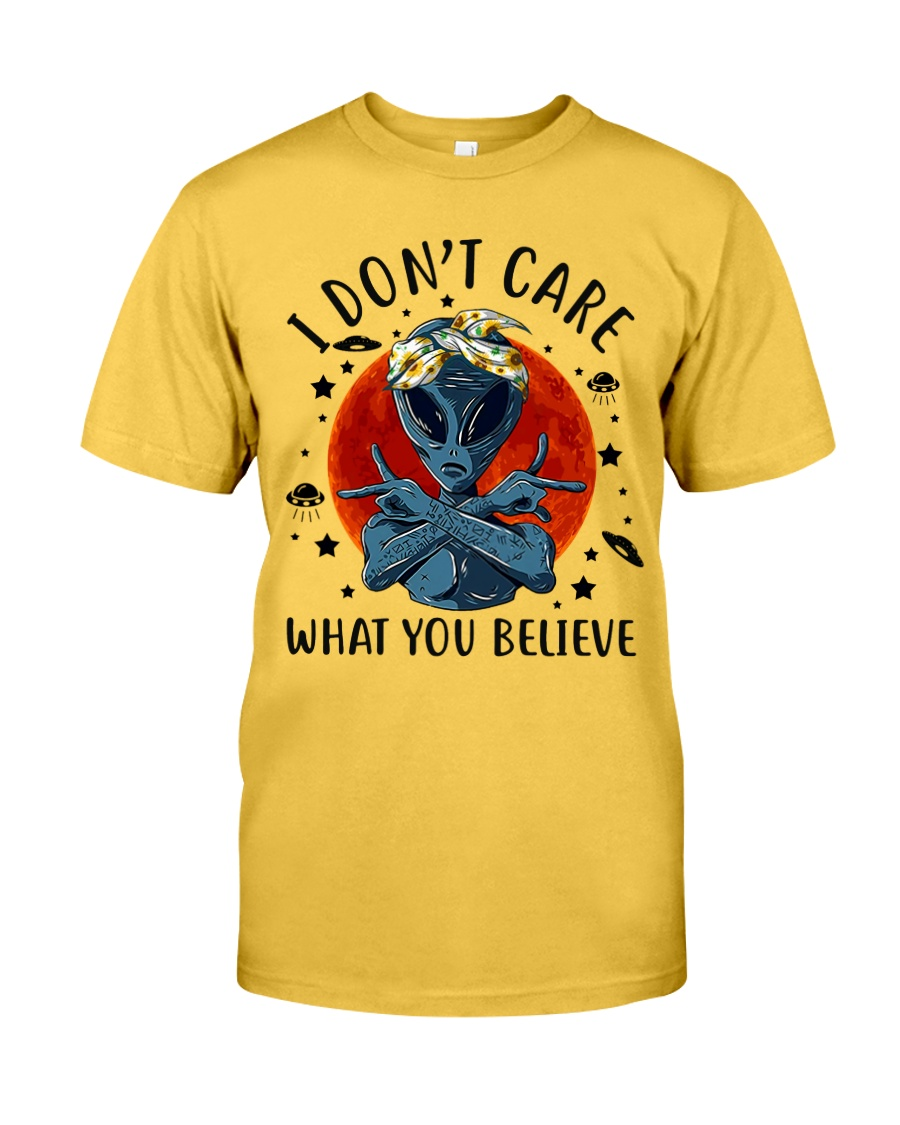 I Dont Care What You Believe Classic T-Shirt