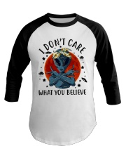 I Dont Care What You Believe Baseball Tee thumbnail