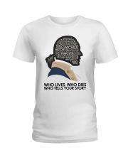 Who Lives Who Dies Ladies T-Shirt thumbnail