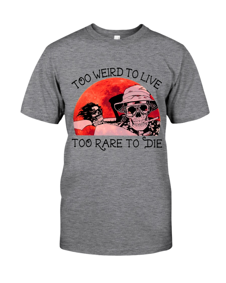 Too Weird To Live1 Classic T-Shirt