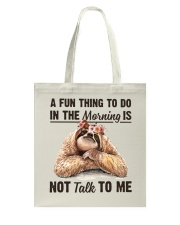 A Fun Thing To Do In The Morning Is Not Talk To me Tote Bag thumbnail
