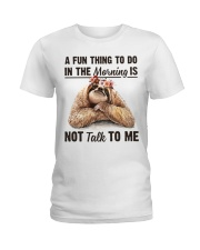 A Fun Thing To Do In The Morning Is Not Talk To me Ladies T-Shirt thumbnail