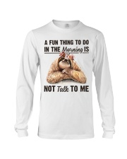 A Fun Thing To Do In The Morning Is Not Talk To me Long Sleeve Tee thumbnail