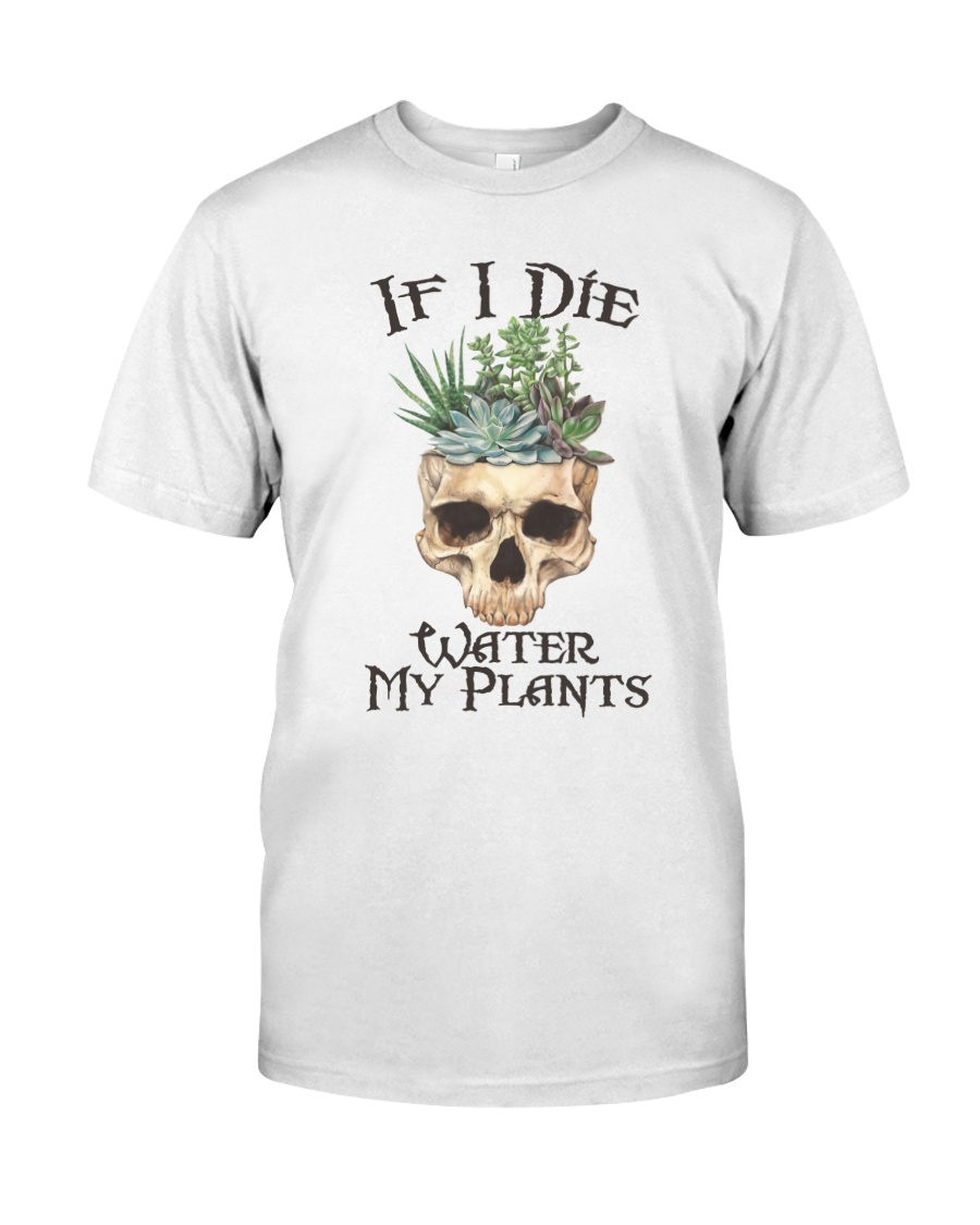 If I Die Water My Plants Classic T-Shirt