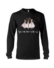 You Cant Dance With Us Long Sleeve Tee thumbnail