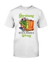 Gardening Because Murder Is Wrong Classic T-Shirt front