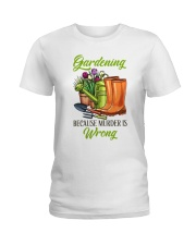 Gardening Because Murder Is Wrong Ladies T-Shirt thumbnail