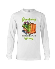 Gardening Because Murder Is Wrong Long Sleeve Tee thumbnail