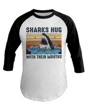 Sharks Hug With Their Mouths Baseball Tee thumbnail