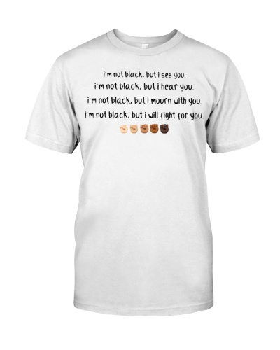 im not black I will fight for you
