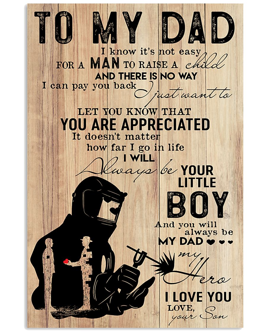 to my dad welder 11x17 Poster