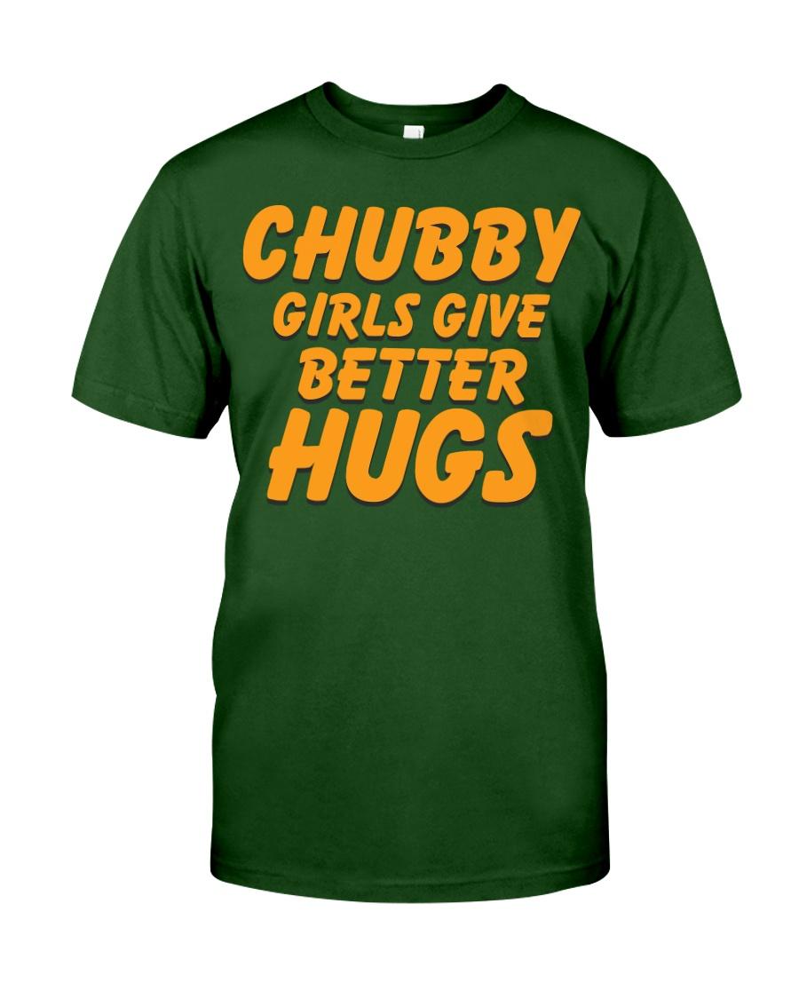 CHUBBY GIRLS GIVE BETTER HUGS Classic T-Shirt