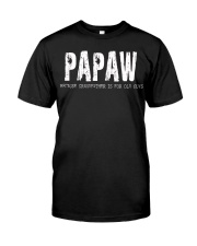 Papaw Because Grandfather is for old guys Classic T-Shirt front