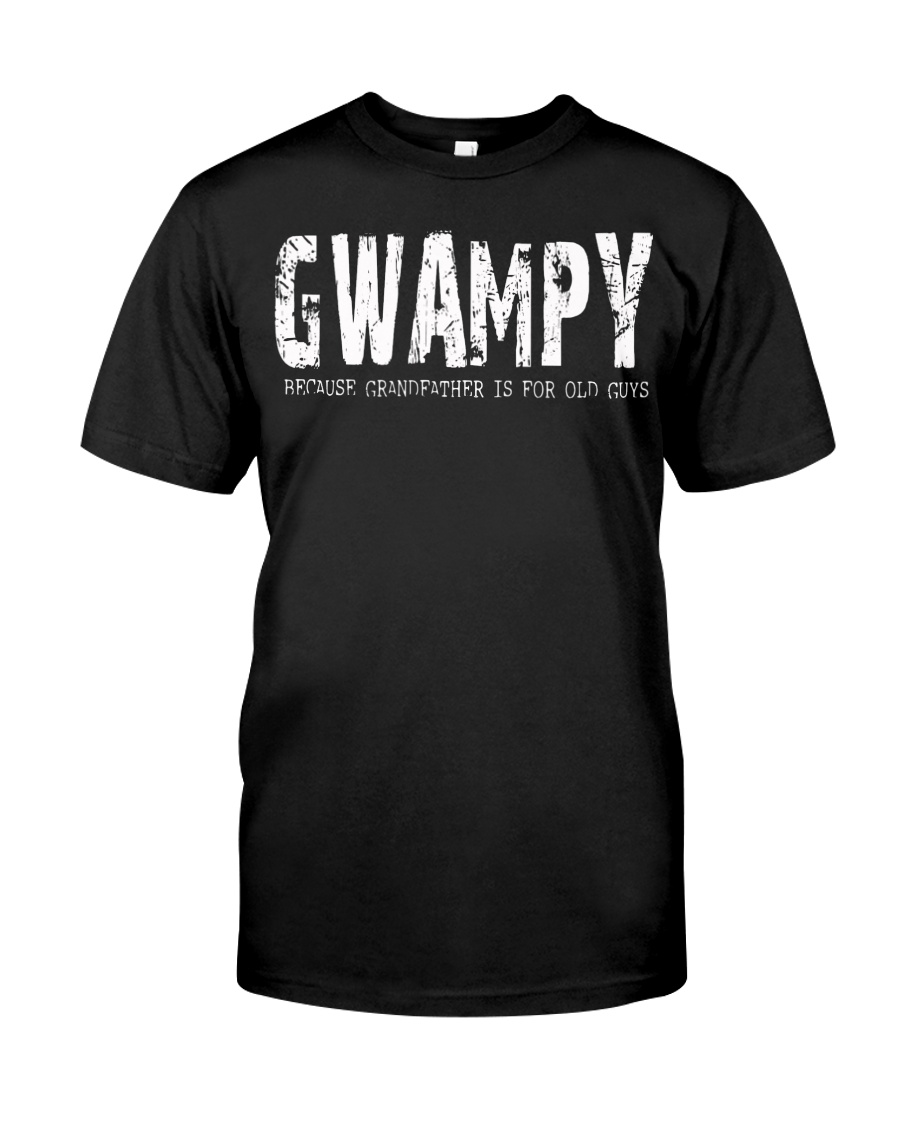 Gwampy Because Grandfather is for old guys Classic T-Shirt