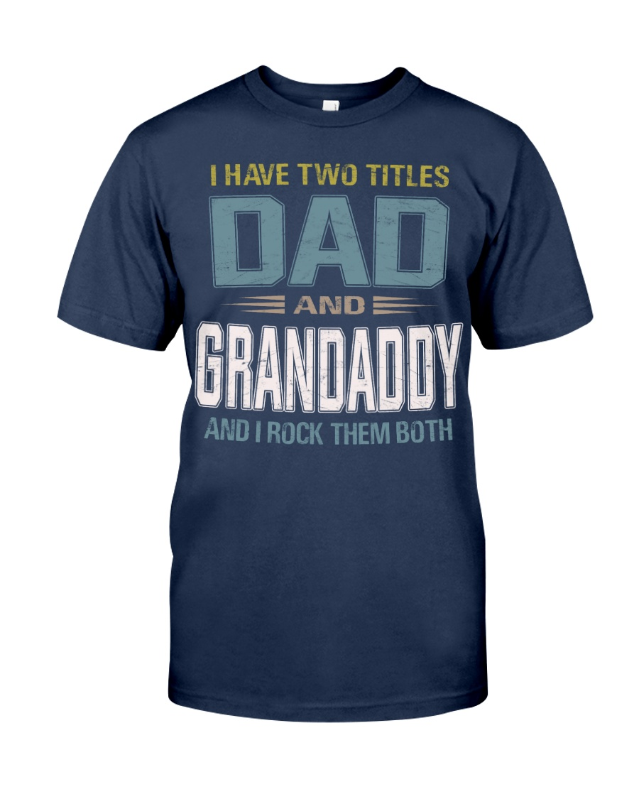 I have two titles Dad and Grandaddy - RV10 Classic T-Shirt