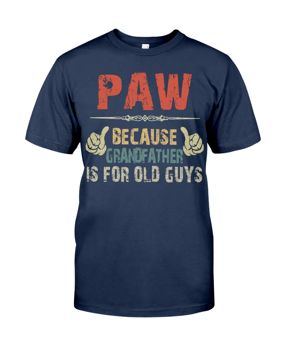 Paw - Because Grandfather is for old guy Classic T-Shirt