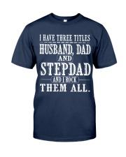 Three titles Husband Dad and Stepdad - V1 Classic T-Shirt front