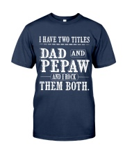 Two titles Dad and Pepaw V1 Classic T-Shirt front