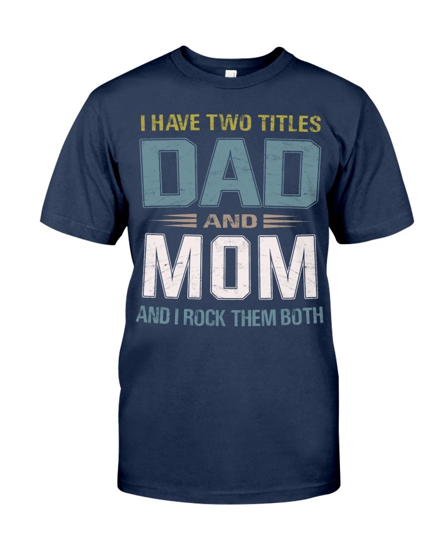 I have two titles Dad and Mom - RV10 Classic T-Shirt
