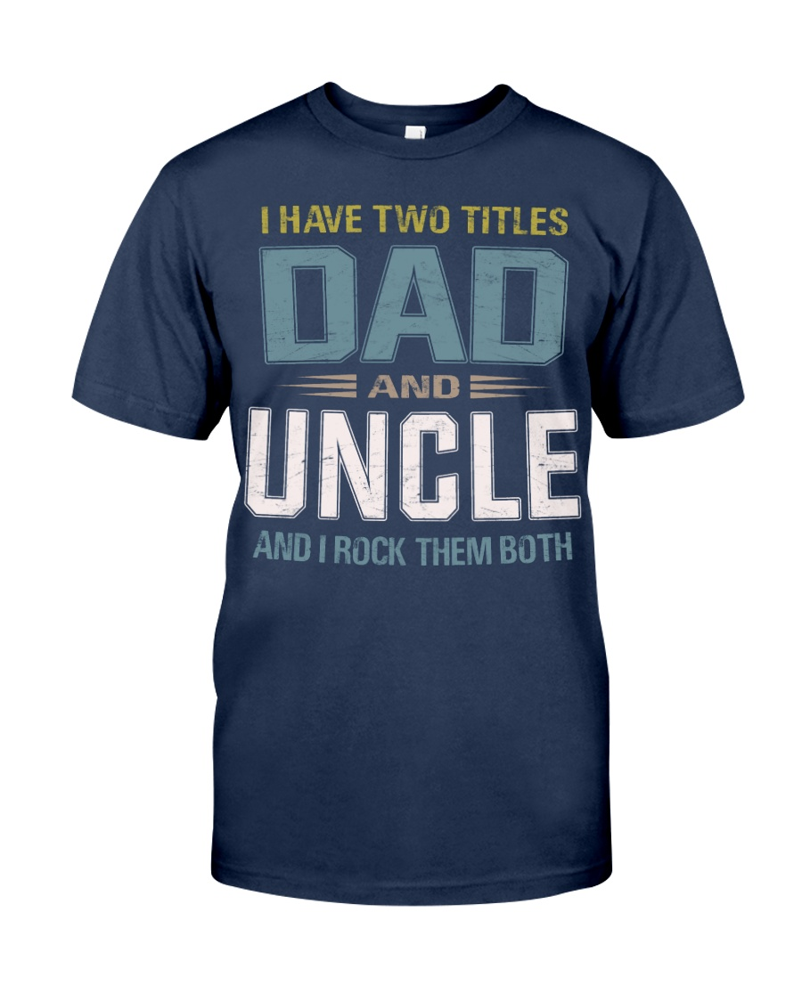 I have two titles Dad and Uncle - RV10 Classic T-Shirt