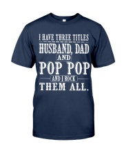Three titles Husband Dad and pop pop - V1 Classic T-Shirt front