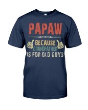 Papaw - Because Grandfather is for old guy Classic T-Shirt front
