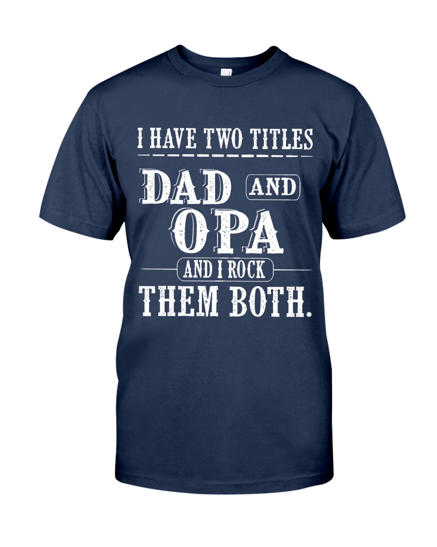 Two titles Dad and Opa V1 Classic T-Shirt