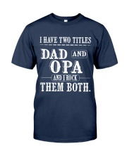 Two titles Dad and Opa V1 Classic T-Shirt front
