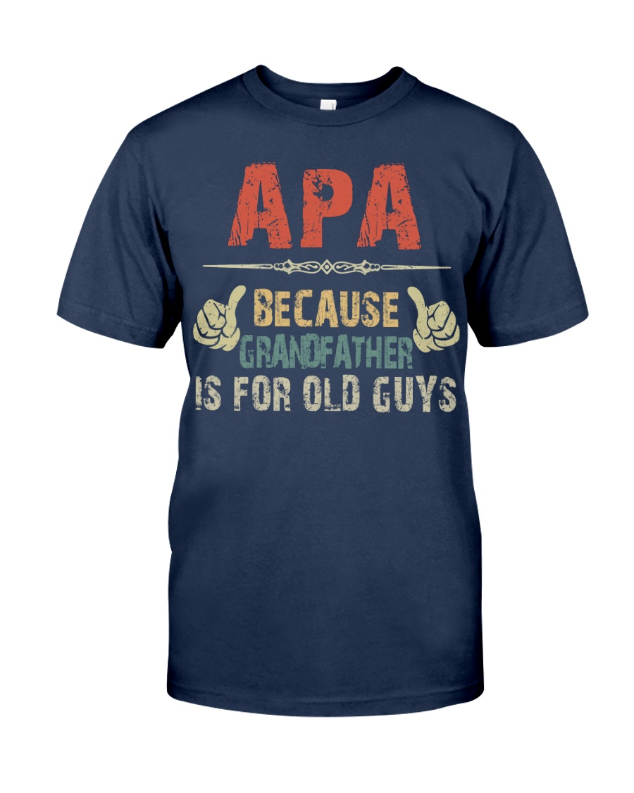 Apa - Because Grandfather is for old guy Classic T-Shirt