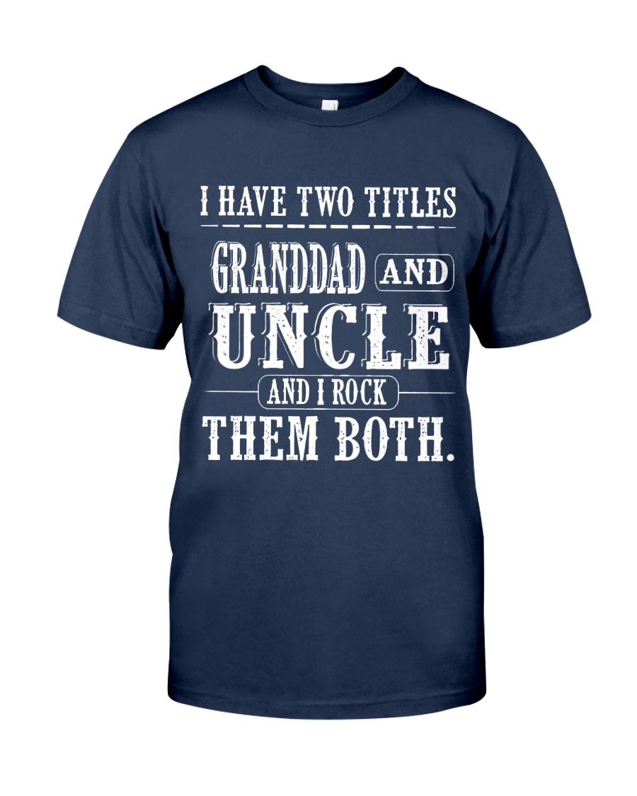 Two titles GrandDad and Uncle - V1 Classic T-Shirt