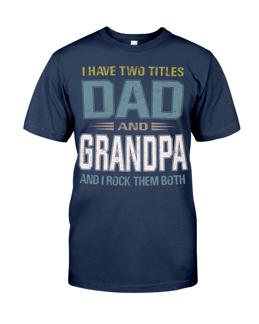I have two titles Dad and Grandpa - RV10 Classic T-Shirt