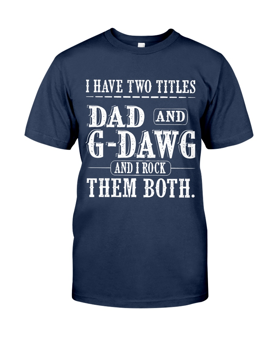 Two titles Dad and G-Dawg V1 Classic T-Shirt