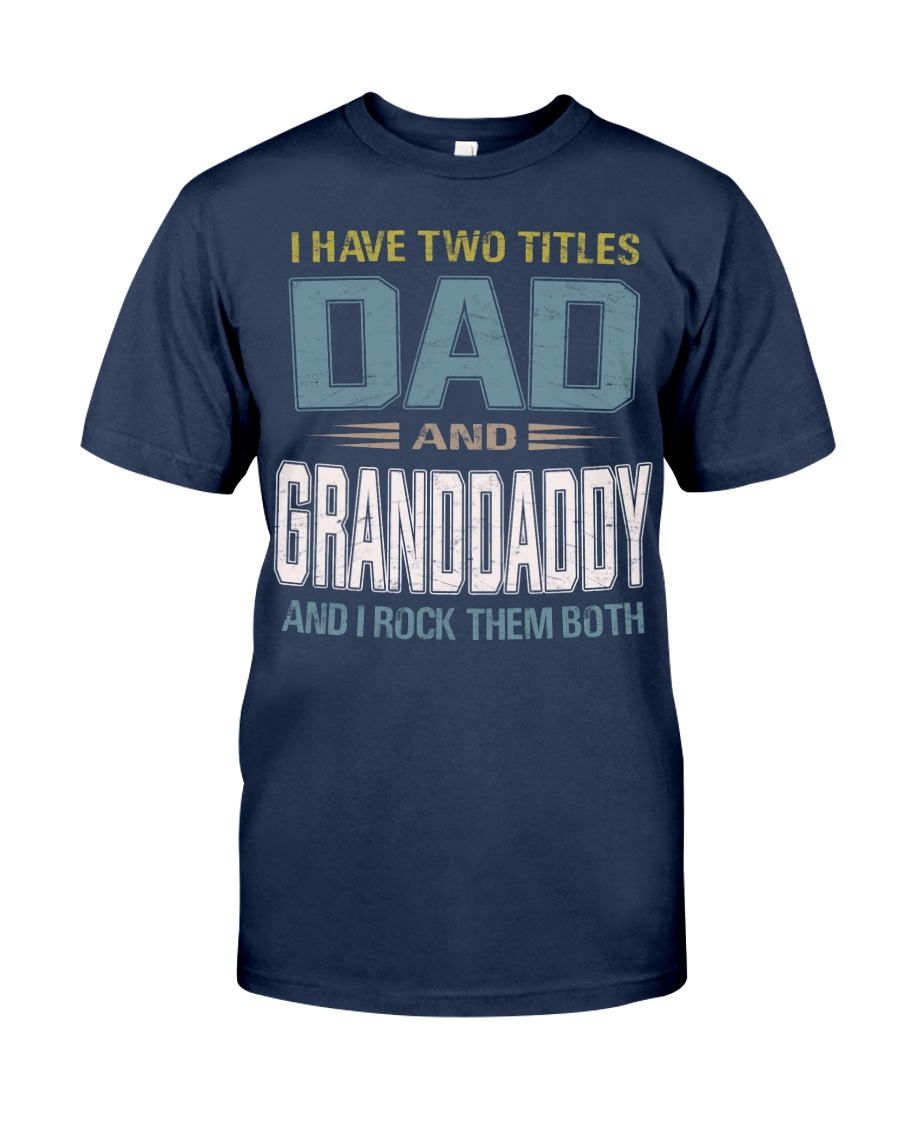I have two titles Dad and Granddaddy - RV10 Classic T-Shirt