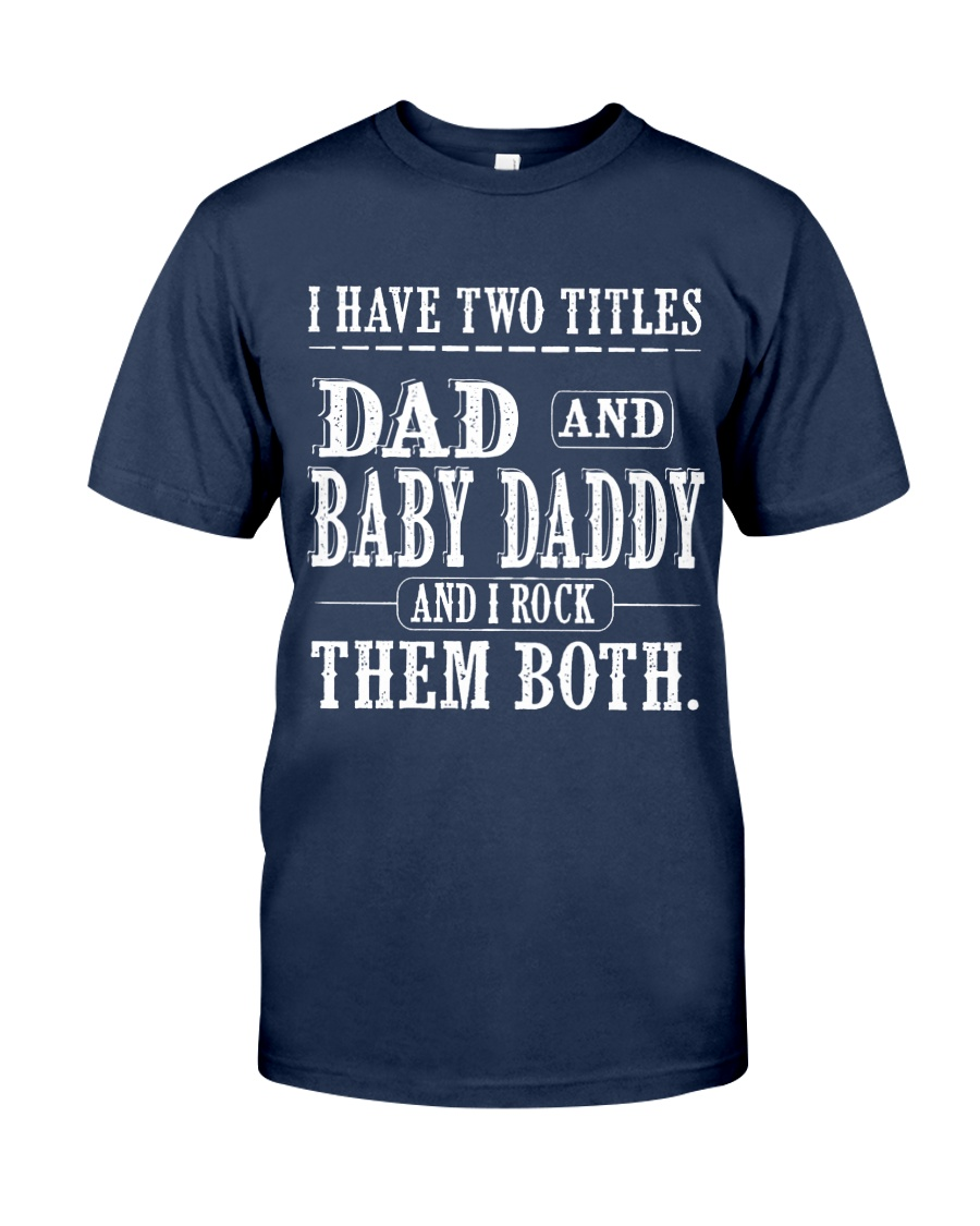 Two titles Dad and Baby Daddy - V1 Classic T-Shirt