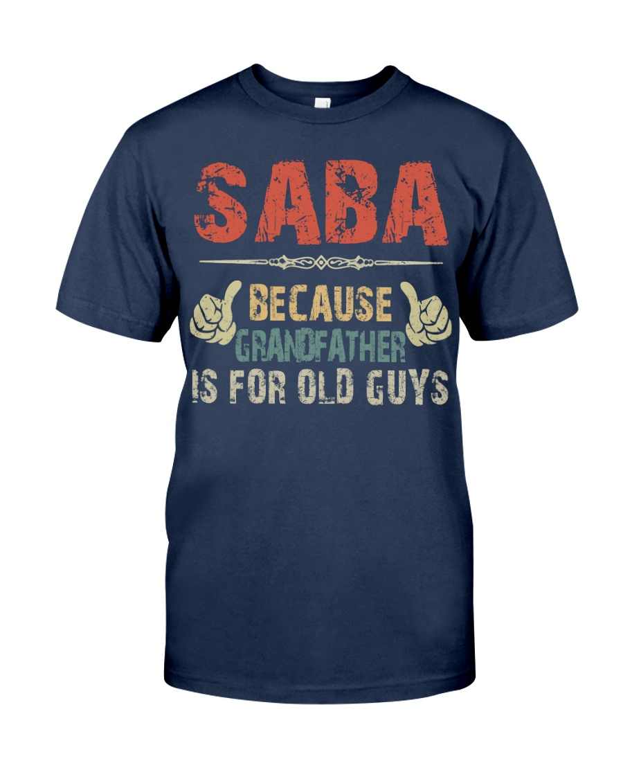 Saba - Because Grandfather is for old guy - RV5 Classic T-Shirt