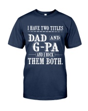Two titles Dad and G-pa V1 Classic T-Shirt front