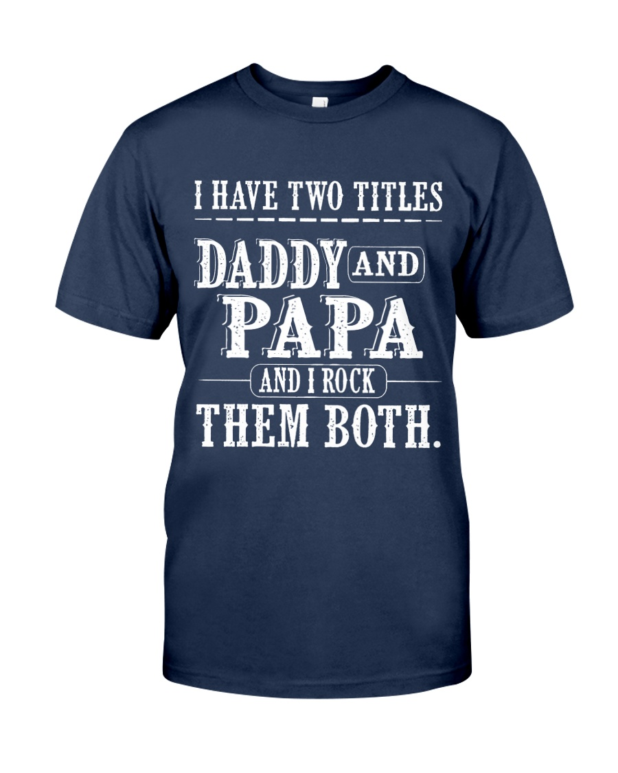 Two titles Daddy and Papa - V1 Classic T-Shirt