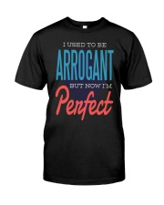 I Used To Be Arrogant Classic T-Shirt front