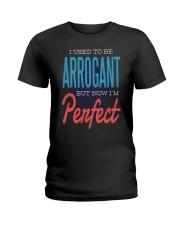 I Used To Be Arrogant Ladies T-Shirt thumbnail